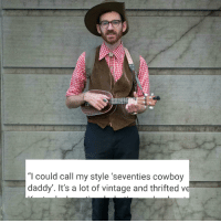 """Funny Cowboy: """"I could call my style 'seventies cowboy  daddy. It's a lot of vintage and thrifted ve"""