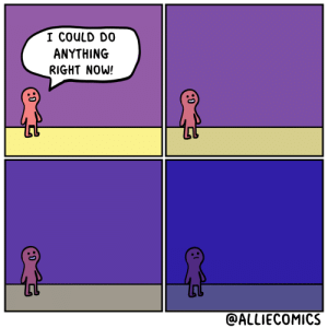 Now, Right Now, and Right: I COULD DO  ANYTHING  RIGHT NOW!  @ALLIECOMICS  :0 endless possibilities [OC]