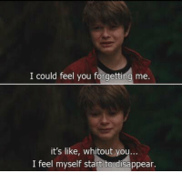 Feeling Myself, Memes, and 🤖: I could feel you forgetting me  it's like, whitout you  I feel myself start to disappear. Charlie St. Cloud