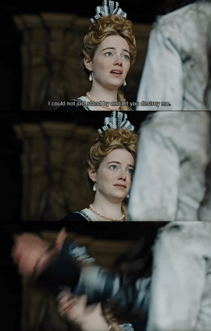 Tumblr, Blog, and Http: I could not iust stand by and let you destroy me thelma2017dirjoachimtrier:The Favourite (2018) dir. Yorgos Lanthimos