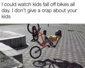 Fall, Minecraft, and Kids: I could watch kids fall off bikes all  day. I don't give a crap about your  kids Not minecraft