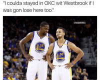 "Basketball, Nba, and Sports: ""I coulda stayed in OKC wit Westbrook if I  was gon lose here too.'  ONBAMEMES  DEN  C 5  oEN s  ARRIOR  30  ARRIO 😂😂 nba nbamemes warriors spurs westbrook kd"