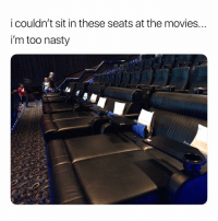 Movies, Nasty, and Dank Memes: i couldn't sit in these seats at the movies.  i'm too nasty Shiiiii. 😁😁😁