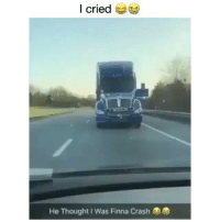 Memes, Finna, and Thought: I cried  He Thought IWas Finna Crash - DM This To A Friend😂 Follow 👉 @stonerjoke