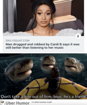 failnation:  You killed her dude: i  DAILYSQUAT.COM  Man drugged and robbed by Cardi B says it was  still better than listening to her music  Don't take a bite out of him, boys, he's a friend  'm afraid I just blue myself.  Uber Humor failnation:  You killed her dude