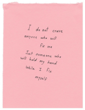 Who, Nat, and One: I de nat crave  anyone who wi  Fix me  Just some one who  will hold my hand  while I fix  myself