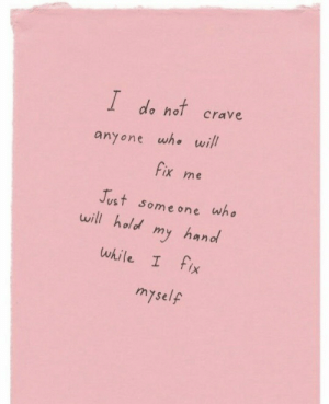 Who, One, and Will: I de notcrave  anyone who will  Fix me  Just some one who  will hold my handl  while I fix  myself
