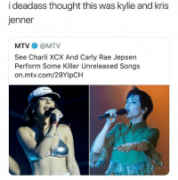 Carly Rae Jepsen, Kris Jenner, and Memes: i deadass thought this was kylie and kris  jenner  MTV@MTV  See Charli XCX And Carly Rae Jepsen  Perform Some Killer Unreleased Songs  on.mtv.com/29YlpCH I thought Carly Rae Jensen fell off the map 💀 • Follow @savagememesss for more posts daily