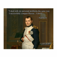 "Facebook, Memes, and facebook.com: ""I deal with my personal problems the same way  I successfully conguer Russia... I don't""  - Napoleon  CLASSICAL ART MEMES  facebook.com/classicalartmeme It's simple"