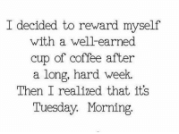 Dank, Coffee, and Tuesday Morning: I decided to reward myself  with a well-earned  cup of coffee after  a long, hard week  Then I realized that it's  Tuesday Morning