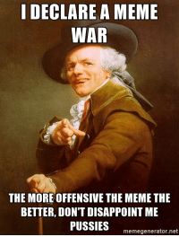 I am just a simple farmer, tending to my crops: I DECLARE A MEME  WAR  THE MORE OFFENSIVE THE MEME THE  BETTER, DON'T DISAPPOINT ME  PUSSIES  memegenerator.net I am just a simple farmer, tending to my crops