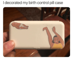 Memes, Mood, and Control: I decorated my birth control pill case Sets the mood perfectly via /r/memes https://ift.tt/2PpderN