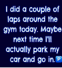 Rustling Intensifies: I did a couple of  laps around the  gym today. Maybe  next time I'll  actually park my  car and go in. P