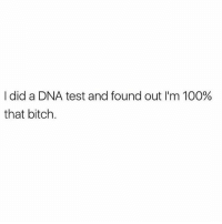 Anaconda, Bitch, and Memes: I did a DNA test and found out I'm 100%  that bitch. 💅🏼 @that_basic_bitchhh goodgirlwithbadthoughts 💅🏼