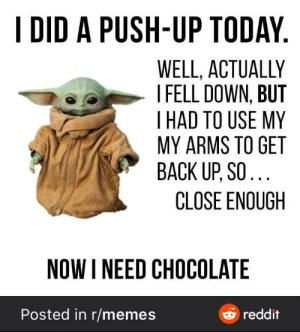 Modified minion meme was posted in r/memes: I DID A PUSH-UP TODAY.  WELL, ACTUALLY  I FELL DOWN, BUT  T HAD TO USE MY  MY ARMS TO GET  BACK UP, SO...  CLOSE ENOUGH  NOW I NEED CHOCOLATE  Posted in r/memes  e reddit Modified minion meme was posted in r/memes
