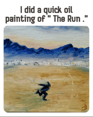 """Reddit ruled today, so I arted it.: I did a quick oil  painting of """" The Run."""" Reddit ruled today, so I arted it."""