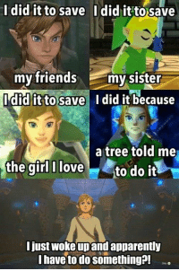 Apparently, Friends, and Love: I did it to save I did it to save  my friends my sister  did it to save Idid it because  a tree told me  the girl I love to do it  Ijust woke upand apparently  I have to do something! Link did it because.... https://t.co/QdN5kEHOyP