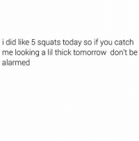 🙄😝😂😂 mmsip: i did like 5 squats today so if you catch  me looking a lil thick tomorrow don't be  alarmed 🙄😝😂😂 mmsip