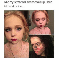 😂: I did my 6 year old nieces makeup then  let her do mine 😂