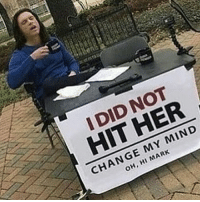 I Did Not Hit Her: I DID NOT  HIT HER  CHANGE MY MIND  OH, HI MARK