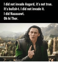 Memes, True, and Thor: I did not invade Asgard, it's not true.  It's bullsh.t. I did not invade it.  l did Naaaaawt.  Oh hi Thor. Oh hi Mark MarvelousJokes