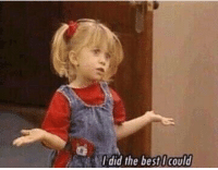 When my parents ask how my semester went: I did the best could When my parents ask how my semester went