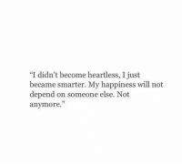"Dependableness: ""I didn't become heartless, I just  became smarter. My happiness will not  depend on someone else. Not  anymore  03"
