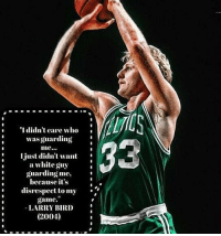"""Basketball, White People, and Game: """"I didn't care who  wasguarding  just didn't want  a white guy  guarding me,  because it's  disrespect to my  game.  LARRY BIRD  (2004) #WhiteBballPains https://t.co/106CXlfmvP"""