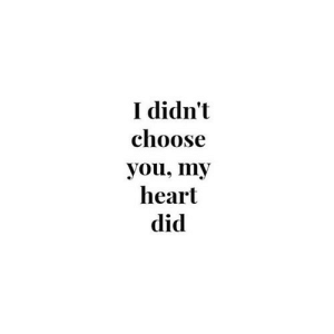 https://iglovequotes.net/: I didn't  choose  you, my  heart  did https://iglovequotes.net/