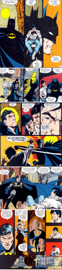 theflyingwonder:   New Titans Vol 1 #55  One of my favorite scenes, even if it is heart wrenching. Bruce and Dick have trouble dealing with Jason's death. : I  DIDN'T  EXPECT  TO  I HEARD  ABOUT  JASON  YOU WEREN'T  AT THE  RUNERAL  SEE YOU AGAIN  PEOPLE  ASKED  ABOUT YOU  I'm  REALLY  SORRY  BRUCE   WHEN Y DIDN'T  LISTEN TO ME, YOUR  INJURIES WEREN'T  FATAL  C'MON, BRUCE  ALK DON'T  TURN YOUR  ACK ON ME.  YOU WERE  LUCKY  OF COURSE, 8Y  THE TIME I  IM HERE  TRAINED You  BRUCE, C'MON..  LAY OFF I'M  MOT HERE TO  FIGHT.   THEN  ARE YOL BLAMINGME  I LEFT, SO JASON  REPLACED ME, AND  BECAUSE I LEFT HE  JASON WASN'T ME. I WAS A  R 97,227 ACROBAT. I COULD  HINK QUICKLY IN PERILOUs  DONT!  SITUATIONS  DIED?  NO WAY  PAL  BEFORE HE WAS  DON'TYOU DARE BLAME  ME FOR TASONS DEATH  DONT YOU DARE  15   HE  WOULDN'T  THEY SLOw You  THEY MAKE YOU WORRYLISTEN. HE WANTED  ABOUT THEM RATHER  IN A FEW YEARS  I WOULD HAVE HAD  TO FIRE HIM AS  WHY DID I  THINK I NEEDED  A PARTNER?  TO DO EVERYTHING  HIS WAY. HE WAS  JUSTLIKE YOU  THAN DOING YOUR  I DID YOU   WHY ARE YOU  PRETENDING TO BE  CONCERNED ABOUT  JASON? YOu TOLD  ME YOU RESENTED IT  THAT I HAD ADOPTED  HAM AND NOT YO  I ONLY ASKED GONE  BEFORE  NOT INTERESTED  PARTNER. I NEVER  SHOULD HAVE  HAD ONE, AND I  NEVER WILL  AGAIN  WHY YOU OVER THIS  ADOPTED  HiM  DICK. I'N  IN CONTINUING  THIS CONVER  SATION  I SUGGEST  YOU LEAVE AND  GIVE YOUR KEY  TO ALFRED ON  YOUR WAY  OUT theflyingwonder:   New Titans Vol 1 #55  One of my favorite scenes, even if it is heart wrenching. Bruce and Dick have trouble dealing with Jason's death.