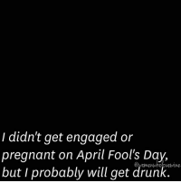 Check 💁✅ WomenWhoLoveWine whitegirlwasted aprilfools imdrunk wineo: I didn't get engaged or  pregnant on April Fool's Day,  but I probably will get drunk. Check 💁✅ WomenWhoLoveWine whitegirlwasted aprilfools imdrunk wineo