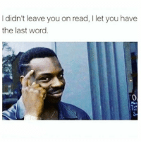 """Memes, Word, and 🤖: I didn't leave you on read, llet you have  the last word. """"Think About It"""" 😂😂😂😂😂 pettypost pettyastheycome straightclownin hegotjokes jokesfordays itsjustjokespeople itsfunnytome funnyisfunny randomhumor"""