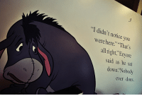 """eeyore: I didn't notice you  werehere."""" That's  all right, Eeyore  said as he sat  down.""""Nobody  ever does."""