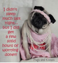 Memes, Pugs, and Time: I didn't  Sleep  much last  night...  but I did  get  a few  Solid  hours of  Worrying  done!!!  Pugs and kisses Grrrrrrrrrrrrrrrrrrrrrrrrrrrr ...does anyone else ever have this problem??!! Toss and turn...toss and turn. Havin' a hard time gettin' going today...and it's SO hot!!! Looks like AC and naps today. Kisses <3 <3 <3 ~ Theodora Grace
