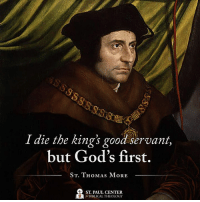 St. Thomas More, pray for us!: I die the kings good servant,  but God's first.  ST. THOMAS MORE  ST PAUL CENTER  BIBLICAL THEOLOGY St. Thomas More, pray for us!