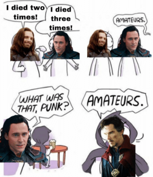 Punk, Three, and What: I died twoYI died  times!  three  AMATEURS  times!  AMATEURS.  WHAT WAS  THAT, PUNK? Dormammu, I've come to bargain