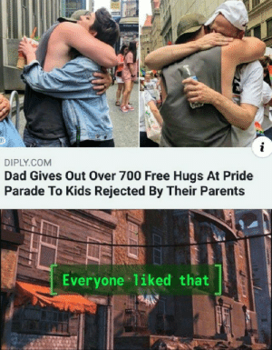 everyone liked that: i  DIPLY.COM  Dad Gives Out Over 700 Free Hugs At Pride  Parade To Kids Rejected By Their Parents  Everyone liked that everyone liked that
