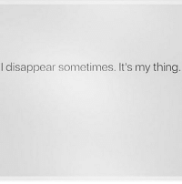 ✌: I disappear sometimes. It's my thing. ✌