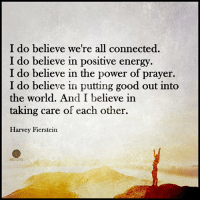 Confused, Energy, and Finals: I do believe we're all connected.  I do believe in positive energy.  I do believe in the power of prayer.  I do believe in putting good out into  the world. And I believe in  taking care of each other.  Harvey Fierstein 1) I can truly say watching This Changed My Life Forever. 2) I was shocked to see that I`ve been missing this all along! 3) There`s a way to use The Law of Attraction 10X Faster and Easier! 4) Finally, no more struggle and no more confusion! 5) Learn and grow here (don`t hesitate) -> http://bit.ly/learningthelawofattraction