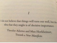 https://www.instagram.com/disturbing.your.existence: I do not believe that things will turn out well, but the  idea that they might is of decisive importance.  Theodor Adorno and Max Horkheimer,  Towards a New Manifesto https://www.instagram.com/disturbing.your.existence