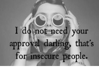 https://t.co/e7MSROutsZ: I do not need your  approval darling, that's  for insecure people. https://t.co/e7MSROutsZ