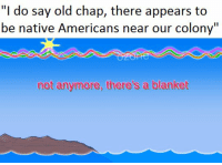 "Weaponised bedware https://t.co/iQaYPpPSRu: ""I do say old chap, there appears to  be native Americans near our colony""  not anymore, there's a blanket Weaponised bedware https://t.co/iQaYPpPSRu"
