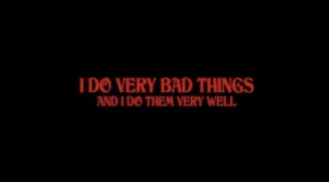 bad things: I DO VERY BAD THINGS  AND IDO THEM VERY WELL