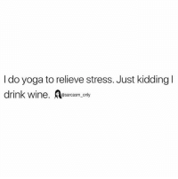 Funny, Memes, and Wine: I do yoga to relieve stress. Just kidding l  drink wine. esarcasm.only SarcasmOnly
