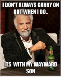 "Try to type ""carry on my wayward son"" with your eyes closed: I DON'T ALWAYS CARRY ON  BUT WHEN IDO.  ITS WITH MY WAYWARD  SON Try to type ""carry on my wayward son"" with your eyes closed"