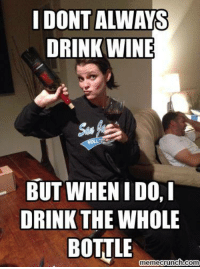 i dont always: I DONT ALWAYS  DRINK WINE  BUT WHEN IDO  DRINK THE WHOLE  BOTTLE  memecrunch.com