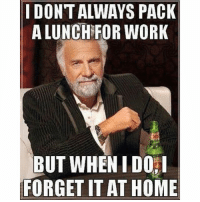 Without fail everytime. School lunch it is 😩: I DONT ALWAYS PACK  A LUNCH FOR WORK  BUT WHEN DO  FORGET IT AT HOME Without fail everytime. School lunch it is 😩