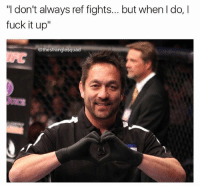 "Definitely, Fucking, and Memes: ""I don't always ref fights... but when I do, I  fuck it up""  @thestranglesquad Yamasaki strikes again. This guy is fucking ridiculous. Chiesa was definitely in danger, and looked like he was on his way out, but he's crafty and should have had the chance to survive. Only stop it only when he taps or goes out."