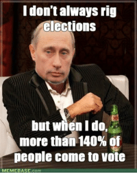 You Can't ban this. Good luck trying to stop memes.: I don't always rig  elections  but when I do,  a  more than 140%of  people come to vote  MEMEBASE Com You Can't ban this. Good luck trying to stop memes.