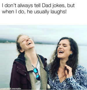 Invest now in new Dad joke meme!!: I don't always tell Dad jokes, but  when I do, he usually laughs!  made with mematic Invest now in new Dad joke meme!!